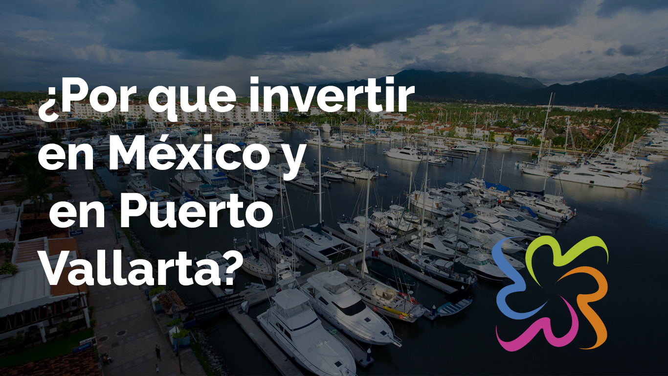 Why invest in Mexico and Puerto Vallarta?